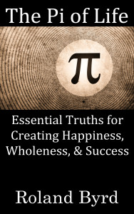 The Pi of Life: Essential Truths for Creating Happiness, Wholeness, & Success