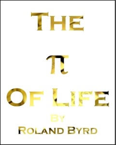 The Pi Of Life. A Book full of Powerful Motivation, Inspiration, and Insight by Roland Byrd.