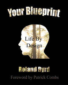 Your Blueprint, Life by Design by Roland Byrd