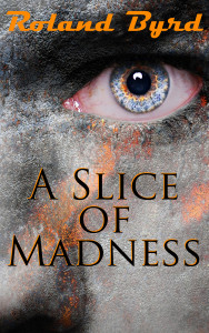 A Slice of Madness by Roland Byrd