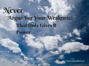 Never Argue for Your Weakness
