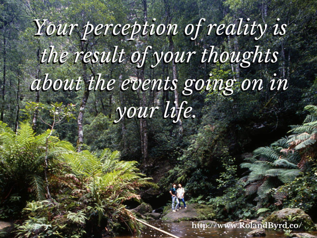 Your Perception of reality is shaped by your thoughts