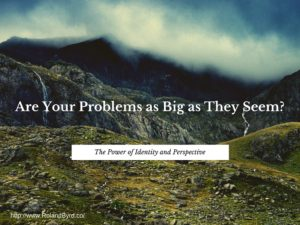 Are Your Problems as Big as They Seem?