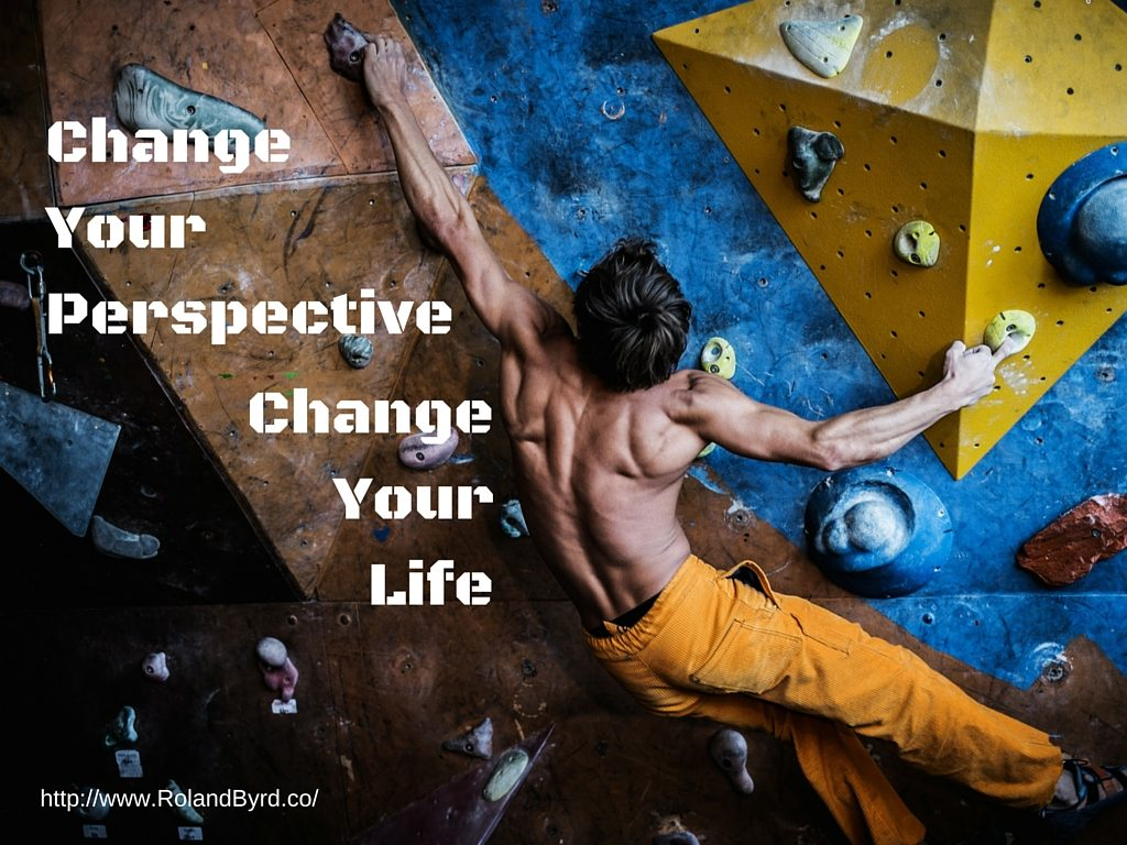 Changing your perspective changes your life.