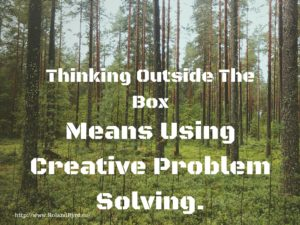 Thinking Outside The Box really means Useing Creative Problem Solving.