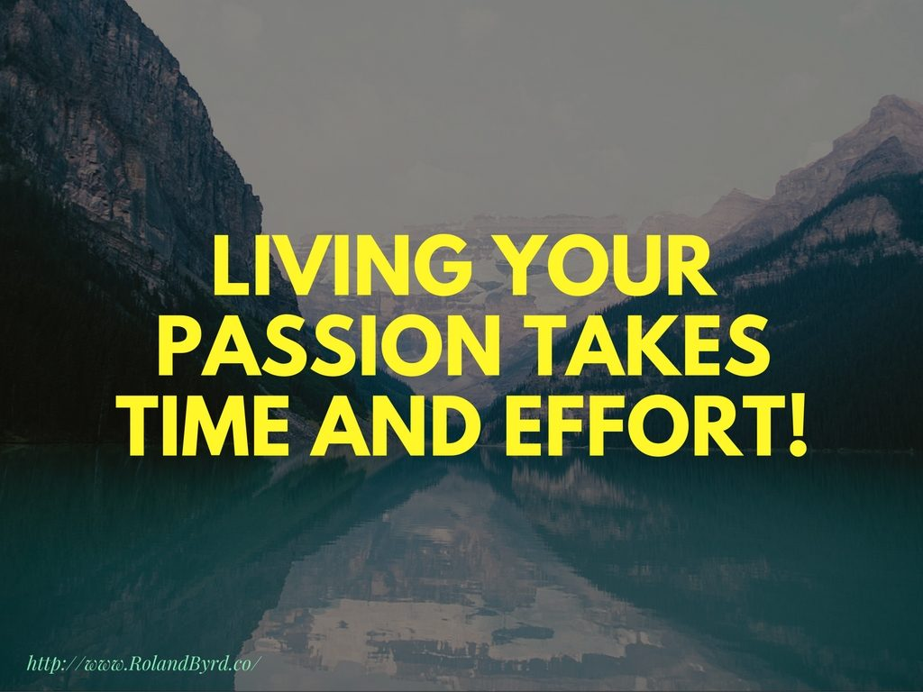 Living Your Passion Takes Time and Effort