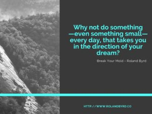 Do something every day in the direction of your dream