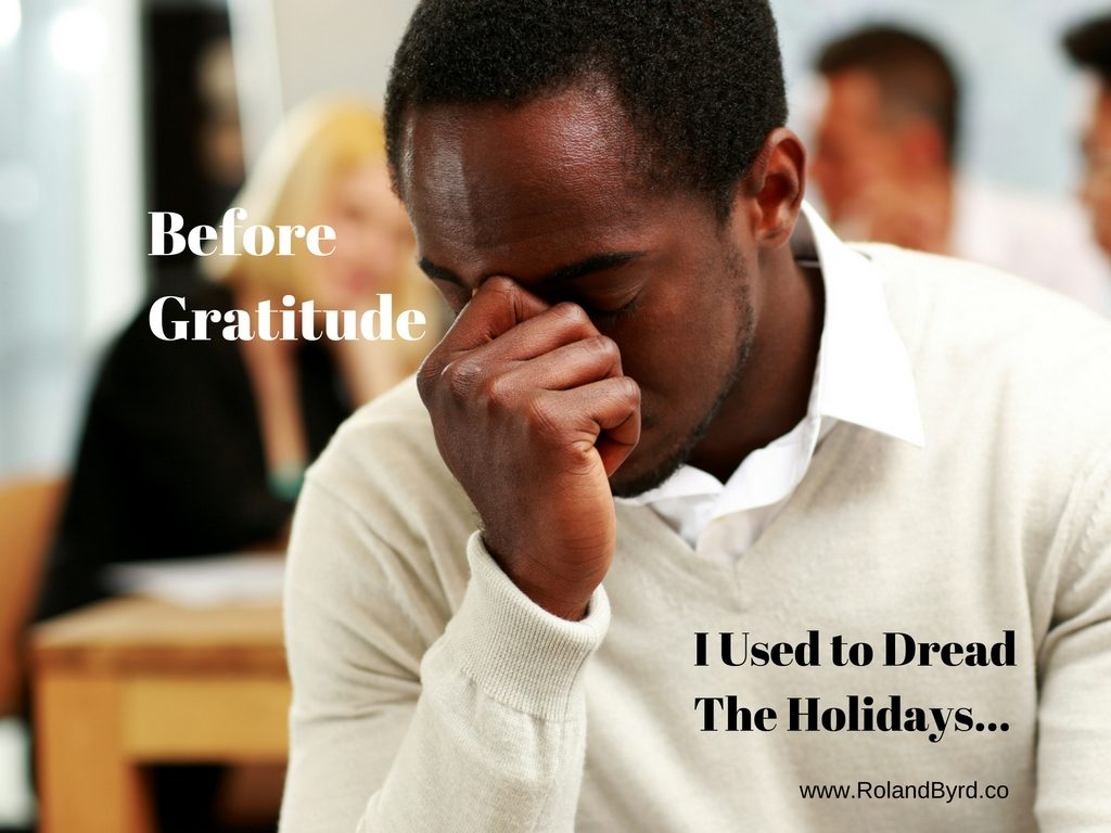 Before I learned the Power of Gratitude, I used to dread the holidays