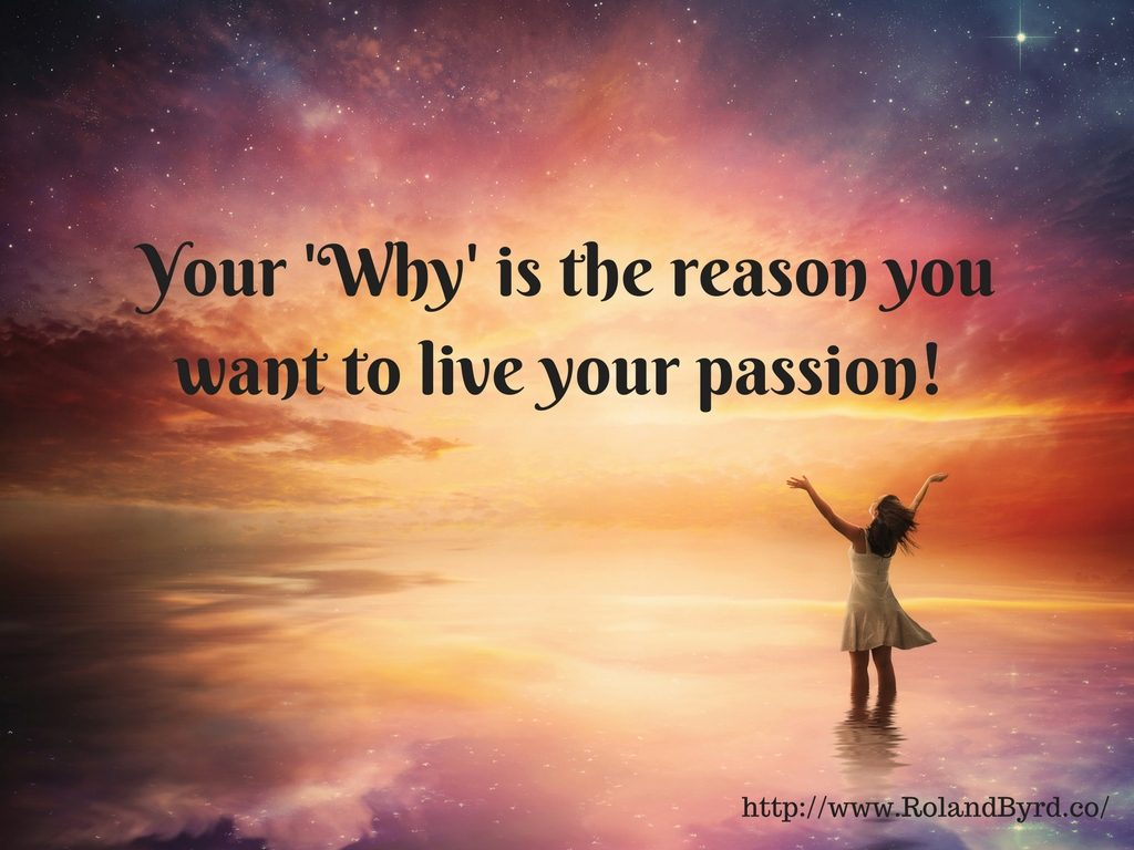 Your Why is the reason you want to live your passion