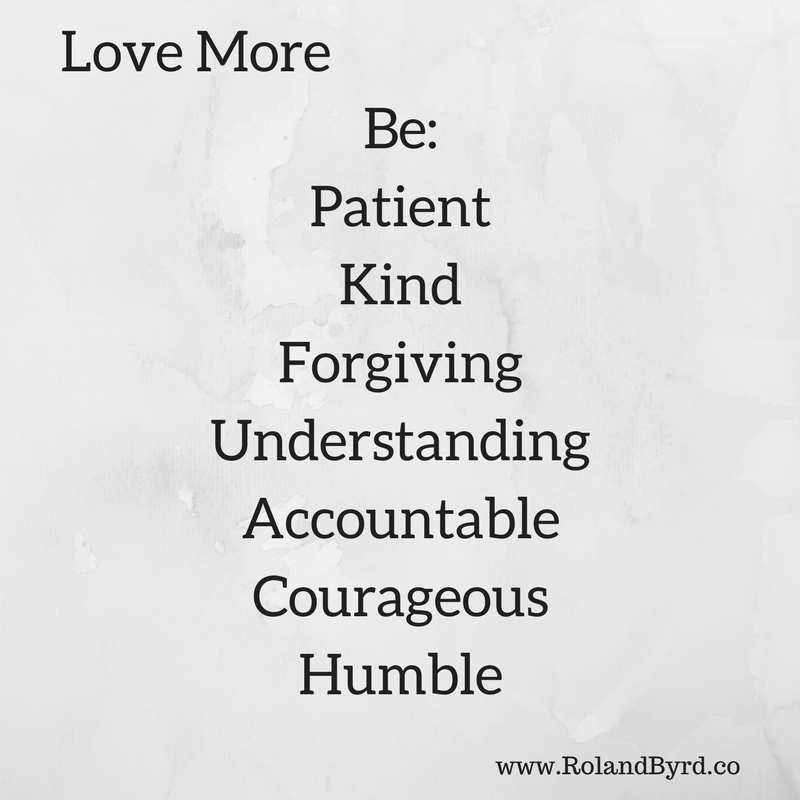 Be Patient Kind Forgiving Understanding Accountable Courageous Humble, Love More