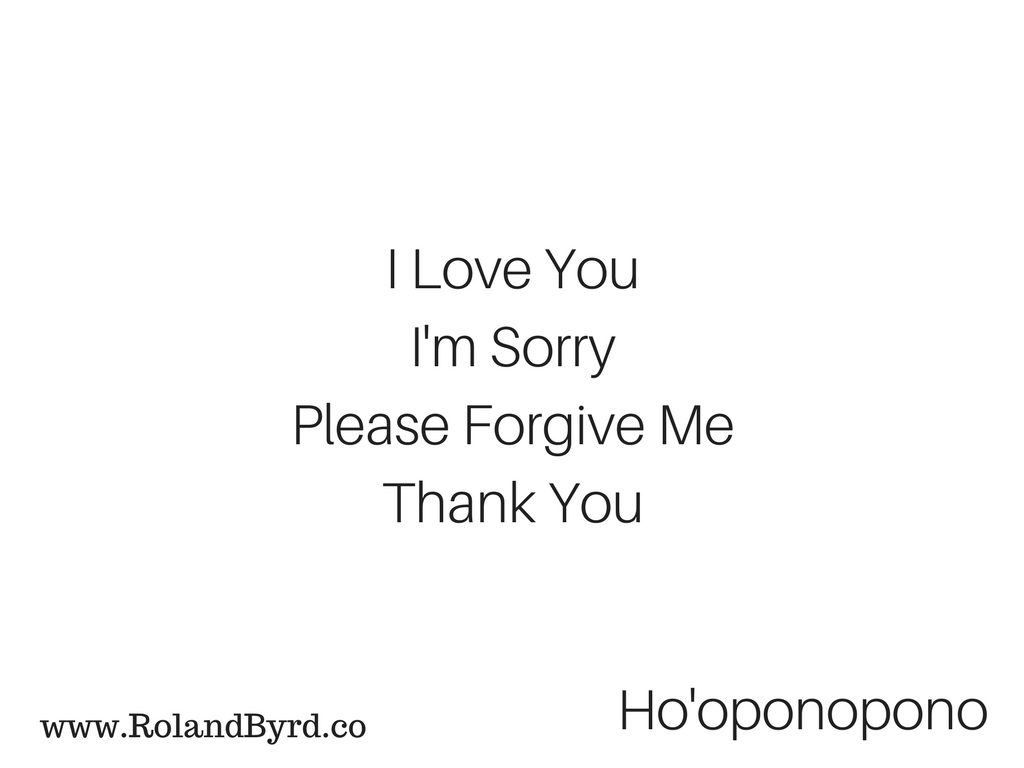 Ho'oponopono: I love you, I'm sorry, Please forgive me, Thank you
