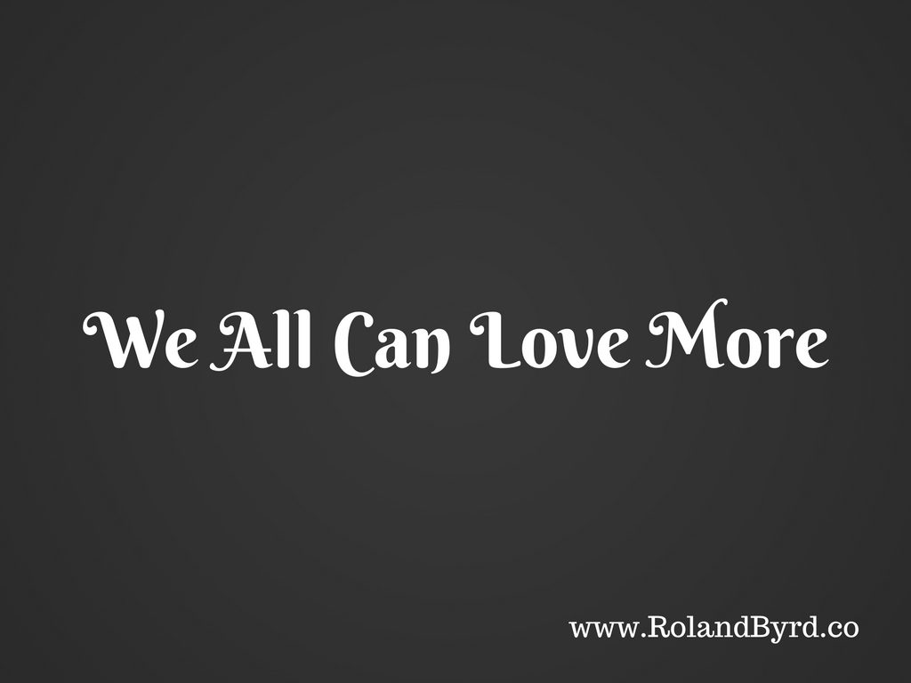 We all can love more