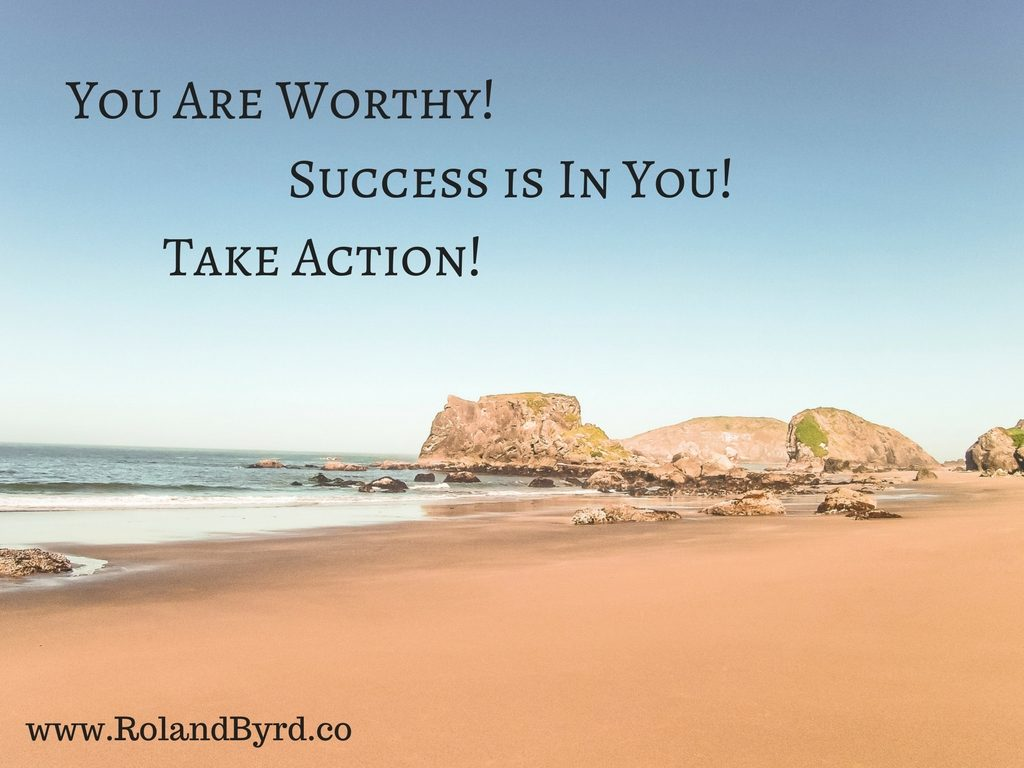 You are worthy of success because success is already in you
